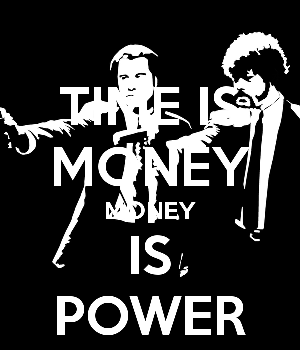 An analysis of the phrase power is money and money is power